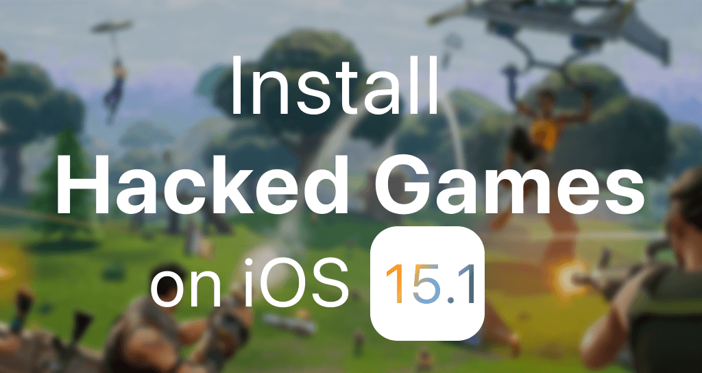 Install Hacked Games on iOS 15.1 without jailbreak